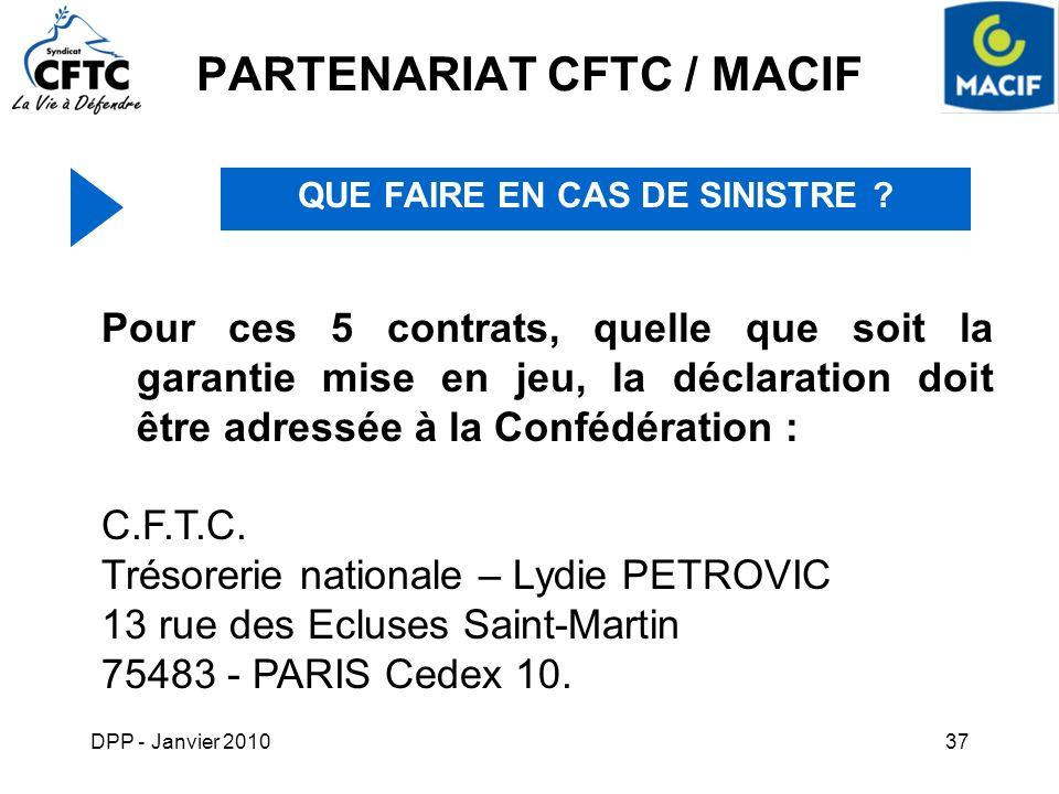 DPP - Janvier 201037 PARTENARIAT CFTC / MACIF QUE FAIRE EN CAS DE SINISTRE ? Pour ces 5 contrats, quelle que soit la garantie mise en jeu, la déclarat