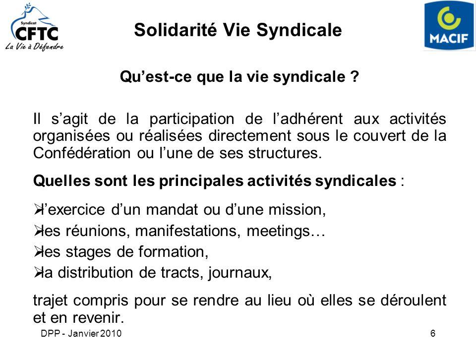 DPP - Janvier 20106 Solidarité Vie Syndicale Quest-ce que la vie syndicale ? Il sagit de la participation de ladhérent aux activités organisées ou réa