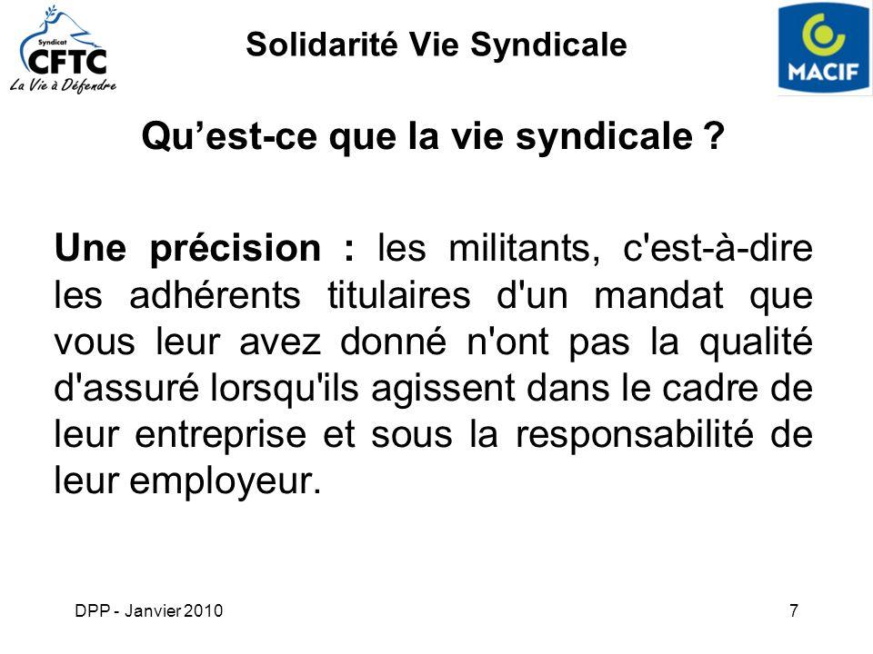 DPP - Janvier 20107 Solidarité Vie Syndicale Quest-ce que la vie syndicale ? Une précision : les militants, c'est-à-dire les adhérents titulaires d'un