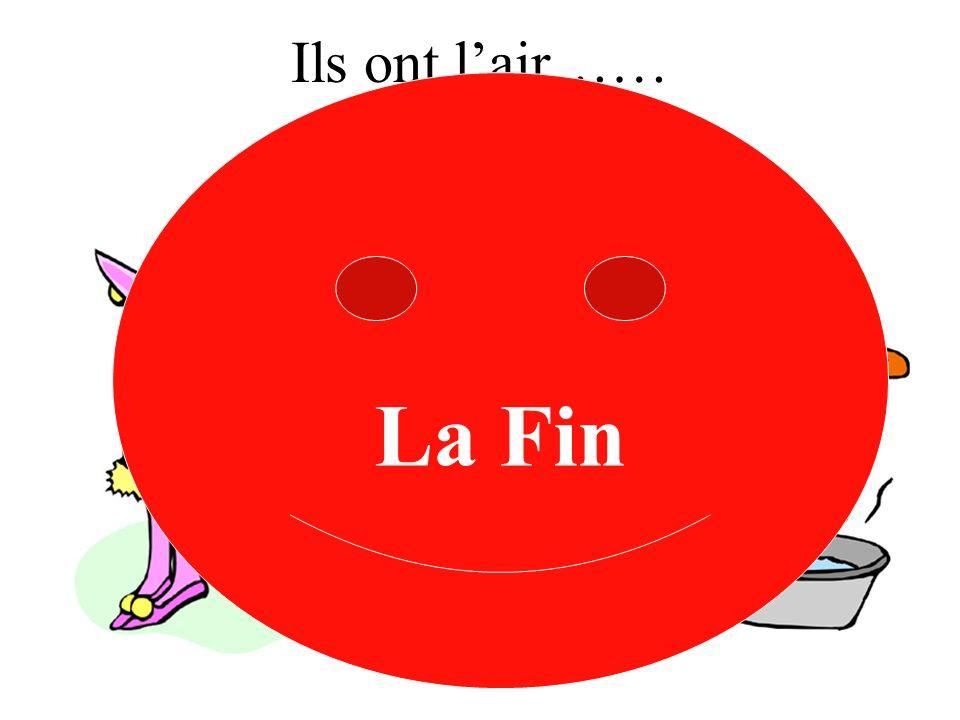 Ils ont lair…… A B La Fin