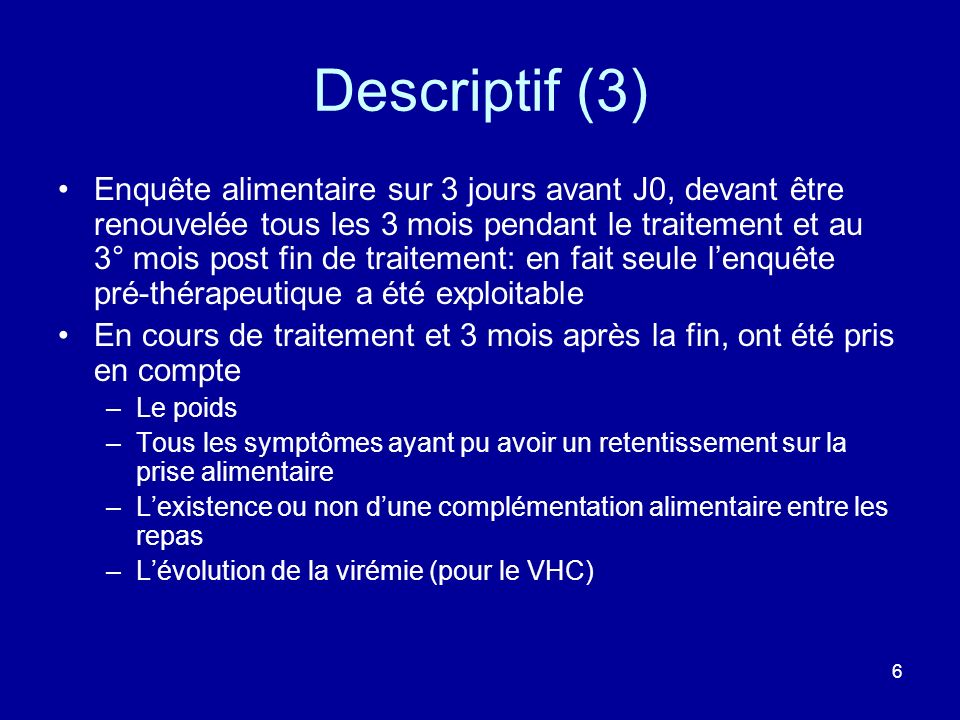 6 Descriptif (3) Enquête alimentaire sur 3 jours avant J0, devant être renouvelée tous les 3 mois pendant le traitement et au 3° mois post fin de trai