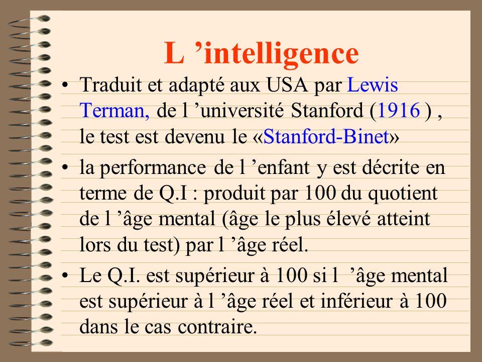 L intelligence La perspective qui veut mesurer les différences intellectuelles individuelles est appelée «approche différentielle». Les premiers tests