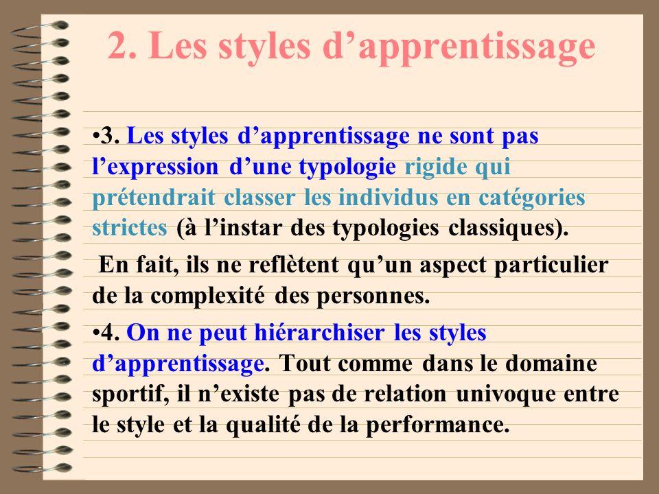 2. Les styles dapprentissage 1. Enseigner nest pas synonyme dapprendre. Les styles denseignement désignent des modalités de la communication didactiqu