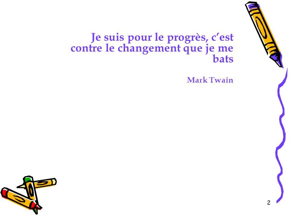 2 Je suis pour le progrès, cest contre le changement que je me bats Mark Twain