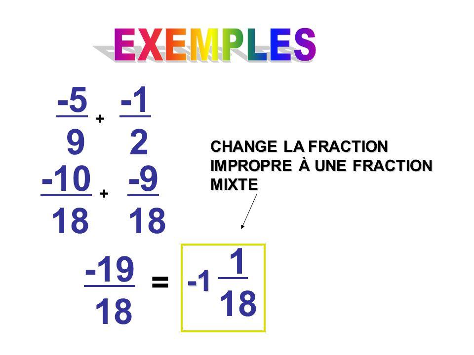 -5 9 + 2 -10 18 -9 18 + -19 18 = 1 18 CHANGE LA FRACTION IMPROPRE À UNE FRACTION MIXTE