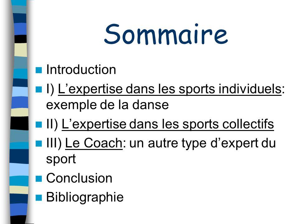 Sommaire Introduction I) Lexpertise dans les sports individuels: exemple de la danse II) Lexpertise dans les sports collectifs III) Le Coach: un autre
