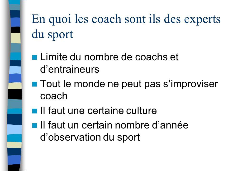 En quoi les coach sont ils des experts du sport Limite du nombre de coachs et dentraineurs Tout le monde ne peut pas simproviser coach Il faut une cer