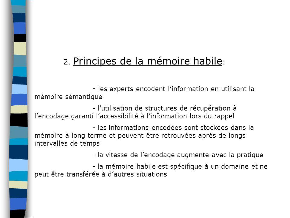 2. Principes de la mémoire habile : - les experts encodent linformation en utilisant la mémoire sémantique - lutilisation de structures de récupératio