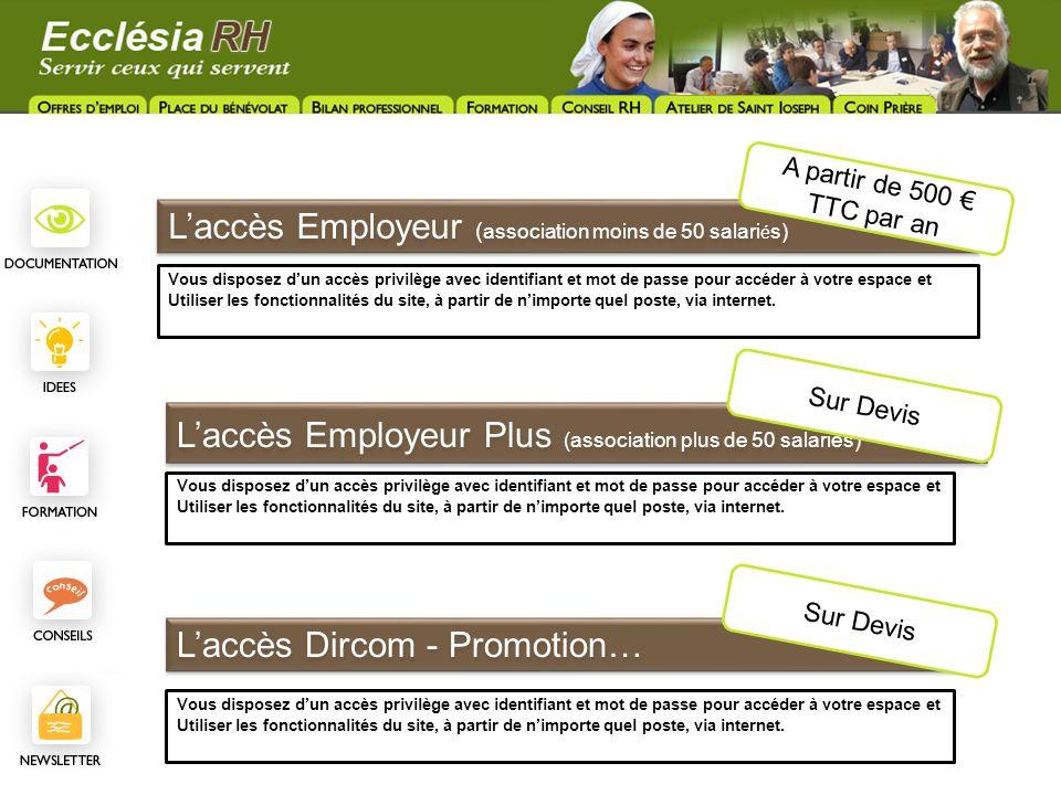 Laccès Employeur Plus (association plus de 50 salariés) Vous disposez dun accès privilège avec identifiant et mot de passe pour accéder à votre espace