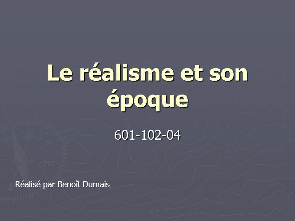 Le réalisme et son époque 601-102-04 Réalisé par Benoît Dumais