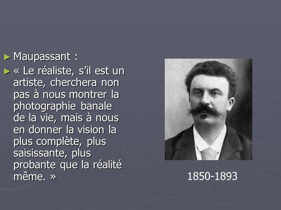 Maupassant : Maupassant : « Le réaliste, sil est un artiste, cherchera non pas à nous montrer la photographie banale de la vie, mais à nous en donner