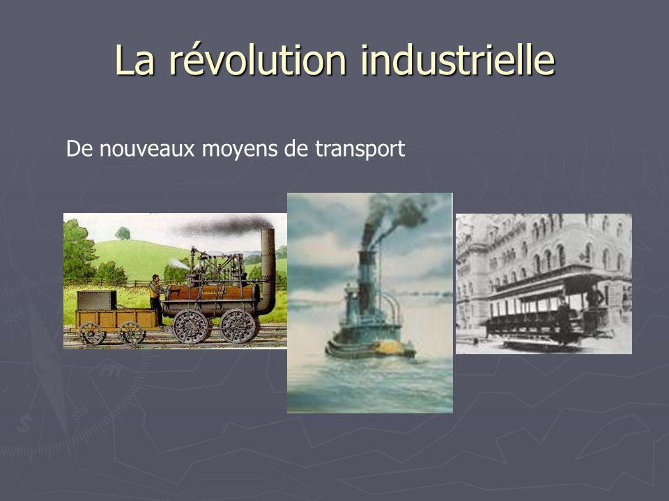 La révolution industrielle De nouveaux moyens de transport