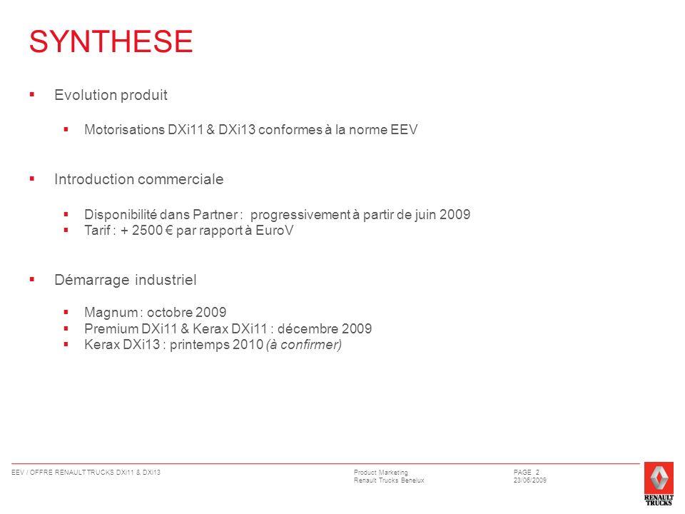 Product Marketing Renault Trucks Benelux EEV / OFFRE RENAULT TRUCKS DXi11 & DXi13PAGE 3 23/06/2009 Pour aller au delà de la norme EuroV en terme de réduction des émissions polluantes, une norme encore plus exigeante a été définie : Il sagit à ce jour, de la norme la plus stricte concernant les gaz déchappement des moteurs de véhicules routiers.