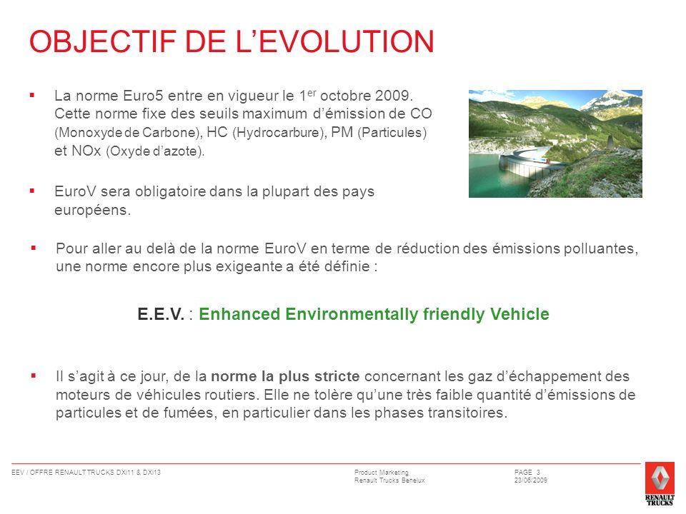 Product Marketing Renault Trucks Benelux EEV / OFFRE RENAULT TRUCKS DXi11 & DXi13PAGE 4 23/06/2009 Les niveaux exigés pour répondre à la qualification EEV sont les suivants : Cette norme EEV pourrait être exigée pour les véhicules appelés à rouler dans certaines zones (quartiers de villes déclarés zones à faibles émissions polluantes).