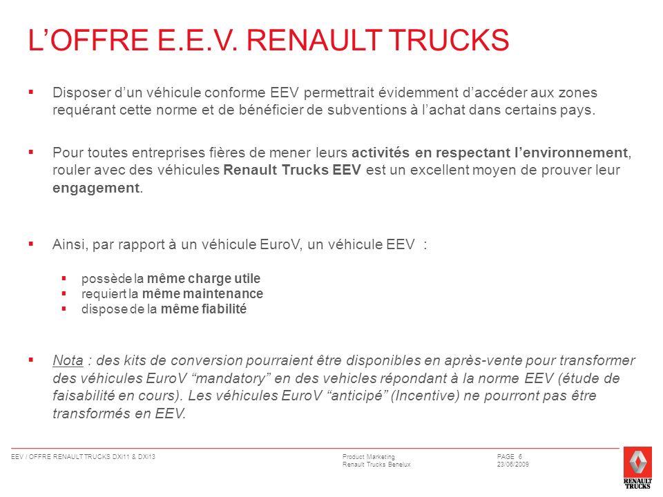 Product Marketing Renault Trucks Benelux EEV / OFFRE RENAULT TRUCKS DXi11 & DXi13PAGE 7 23/06/2009 CONCURRENCE Tous les constructeurs européens proposent des motorisations EEV ; pour certains dentre eux, seuls quelques réglages moteurs sont disponibles.
