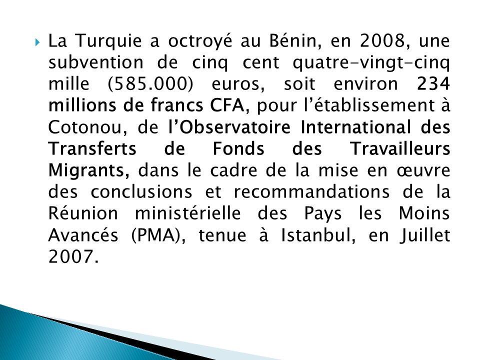 La Turquie a octroyé au Bénin, en 2008, une subvention de cinq cent quatre-vingt-cinq mille (585.000) euros, soit environ 234 millions de francs CFA,