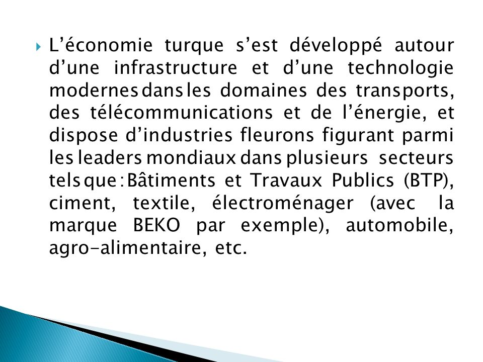 Léconomie turque sest développé autour dune infrastructure et dune technologie modernes dans les domaines des transports, des télécommunications et de