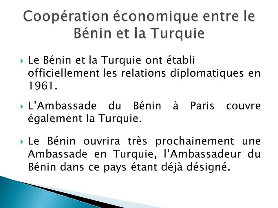 Le Bénin et la Turquie ont établi officiellement les relations diplomatiques en 1961. LAmbassade du Bénin à Paris couvre également la Turquie. Le Béni