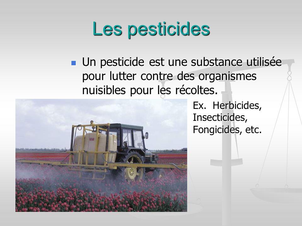 Les pesticides Un pesticide est une substance utilisée pour lutter contre des organismes nuisibles pour les récoltes. Ex. Herbicides, Insecticides, Fo