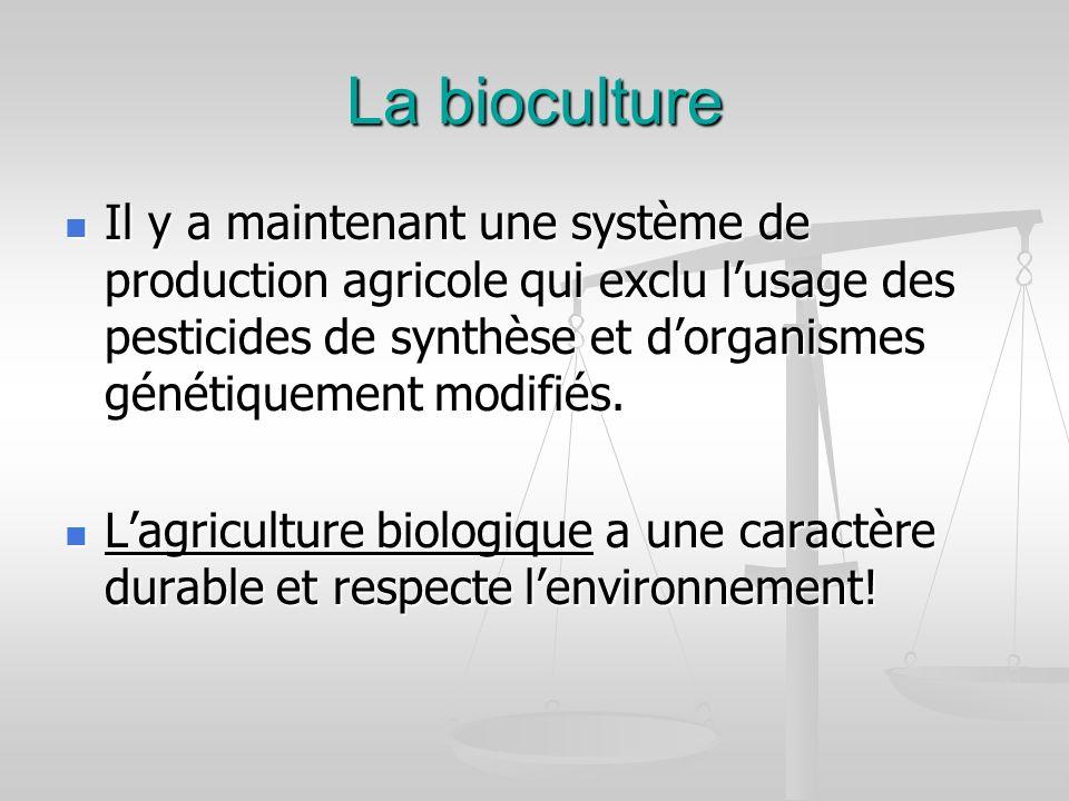 Les produits biologiques Ils sont plus cher mais… Ils nont pas les additifs alimentaires Les vaccins et médicaments sont bien contrôlés Ils ne sont pas modifiés Ils respecte lenvironnement et ils permettent la durabilité Ils respecte la santé des organismes!