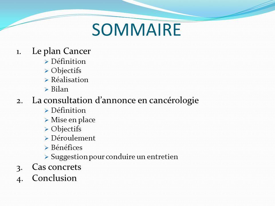 Définition Le plan cancer, un plan de mobilisation nationale il a été conçu par les acteurs mêmes [de la lutte contre le cancer,] au seul service des malades et de leurs proches .Jacques Chirac Ouvert le 14 juillet 2002 à linitiative du Président Chirac, le plan cancer constitue un programme stratégique allant de 2002 à 2007.