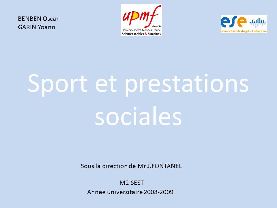 Sport et prestations sociales BENBEN Oscar GARIN Yoann Année universitaire 2008-2009 Sous la direction de Mr J.FONTANEL M2 SEST