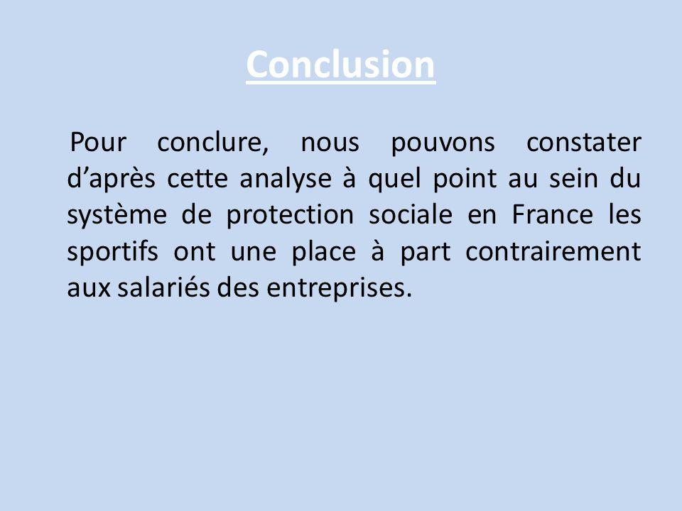 Conclusion Pour conclure, nous pouvons constater daprès cette analyse à quel point au sein du système de protection sociale en France les sportifs ont