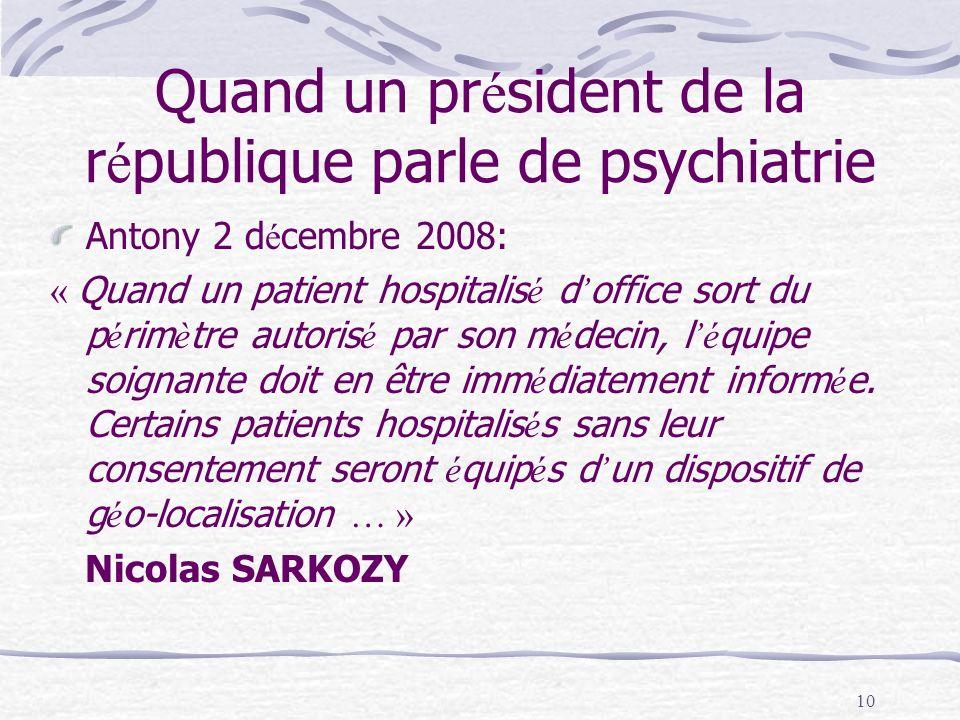 10 Quand un pr é sident de la r é publique parle de psychiatrie Antony 2 d é cembre 2008: « Quand un patient hospitalis é d office sort du p é rim è t