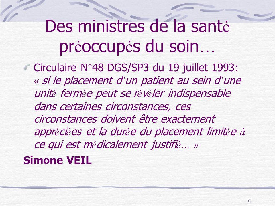 6 Des ministres de la sant é pr é occup é s du soin … Circulaire N°48 DGS/SP3 du 19 juillet 1993: « si le placement d un patient au sein d une unit é
