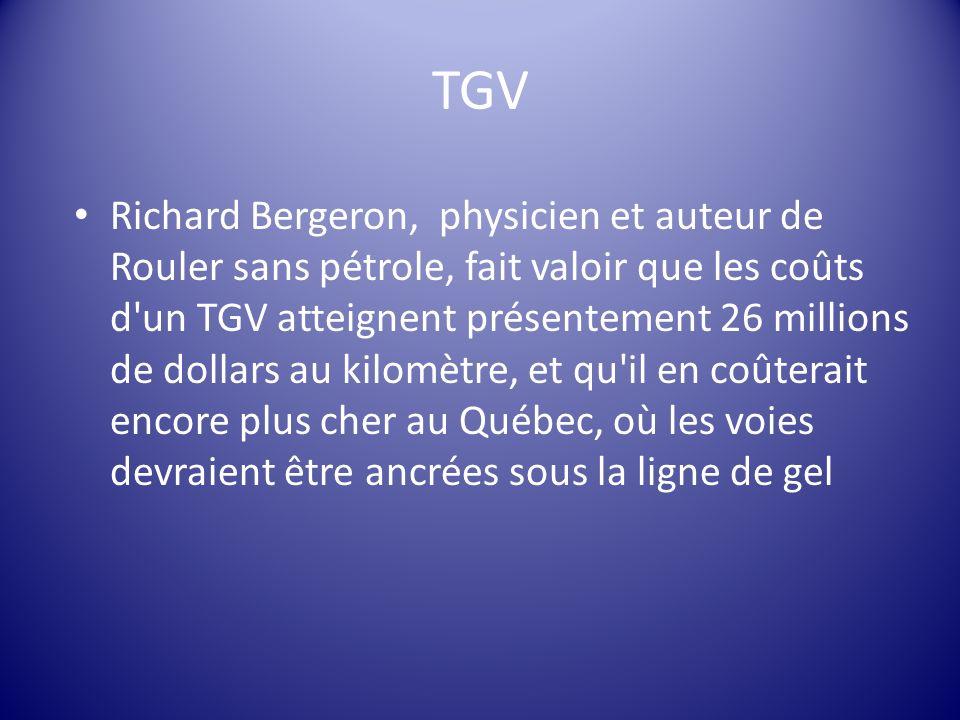 Richard Bergeron, physicien et auteur de Rouler sans pétrole, fait valoir que les coûts d'un TGV atteignent présentement 26 millions de dollars au kil