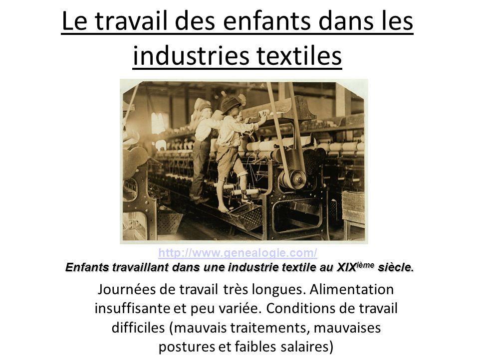 Le travail des enfants dans les industries textiles Journées de travail très longues. Alimentation insuffisante et peu variée. Conditions de travail d