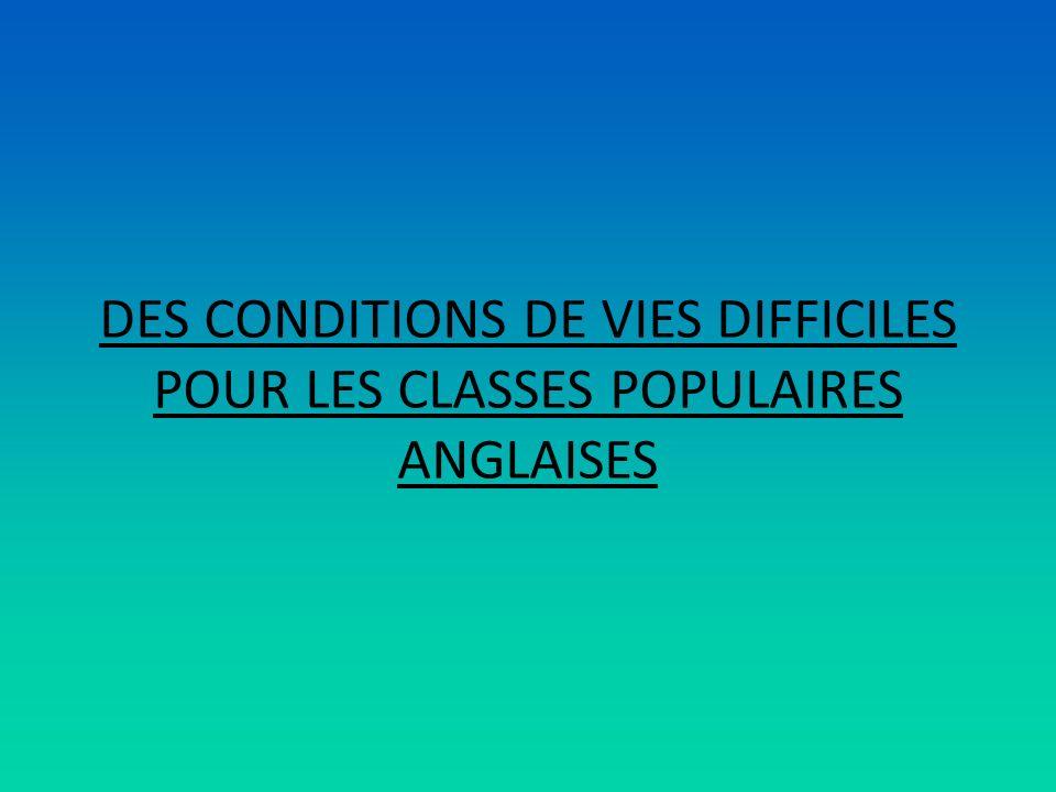 DES CONDITIONS DE VIES DIFFICILES POUR LES CLASSES POPULAIRES ANGLAISES