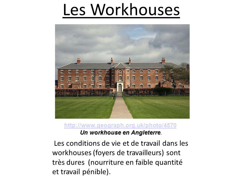 Les Workhouses Les conditions de vie et de travail dans les workhouses (foyers de travailleurs) sont très dures (nourriture en faible quantité et trav