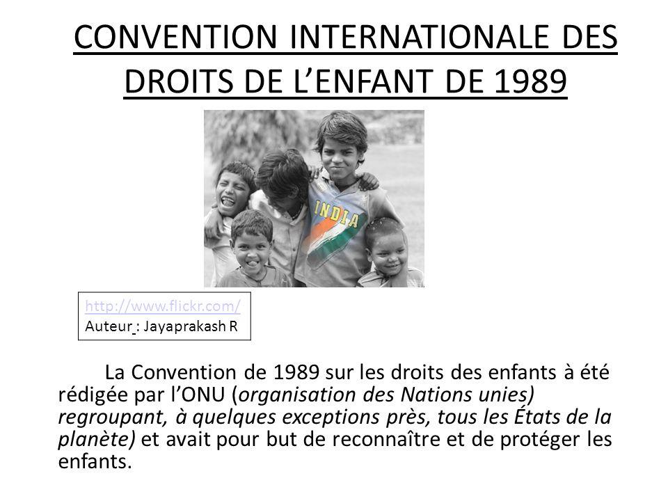 CONVENTION INTERNATIONALE DES DROITS DE LENFANT DE 1989 La Convention de 1989 sur les droits des enfants à été rédigée par lONU (organisation des Nati