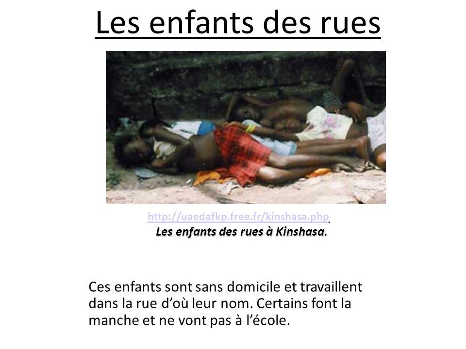 Les enfants des rues Ces enfants sont sans domicile et travaillent dans la rue doù leur nom. Certains font la manche et ne vont pas à lécole. http://u