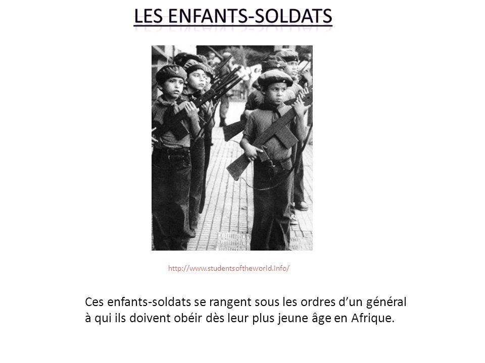 Ces enfants-soldats se rangent sous les ordres dun général à qui ils doivent obéir dès leur plus jeune âge en Afrique. http://www.studentsoftheworld.i