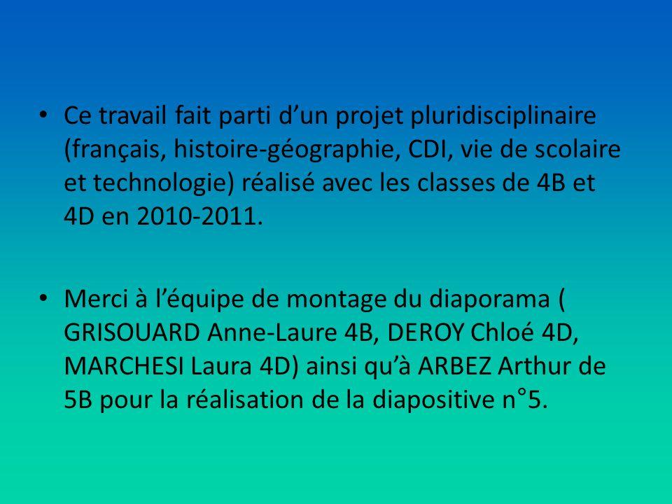 Ce travail fait parti dun projet pluridisciplinaire (français, histoire-géographie, CDI, vie de scolaire et technologie) réalisé avec les classes de 4