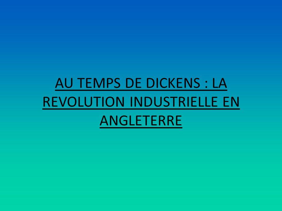 AU TEMPS DE DICKENS : LA REVOLUTION INDUSTRIELLE EN ANGLETERRE