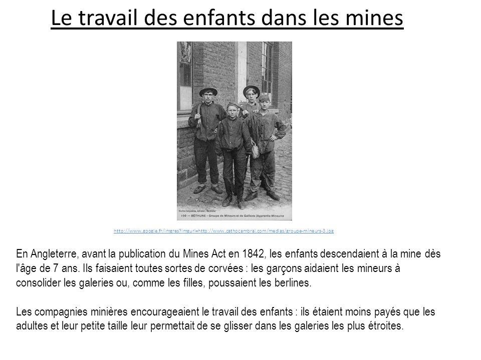 Le travail des enfants dans les mines En Angleterre, avant la publication du Mines Act en 1842, les enfants descendaient à la mine dès l'âge de 7 ans.
