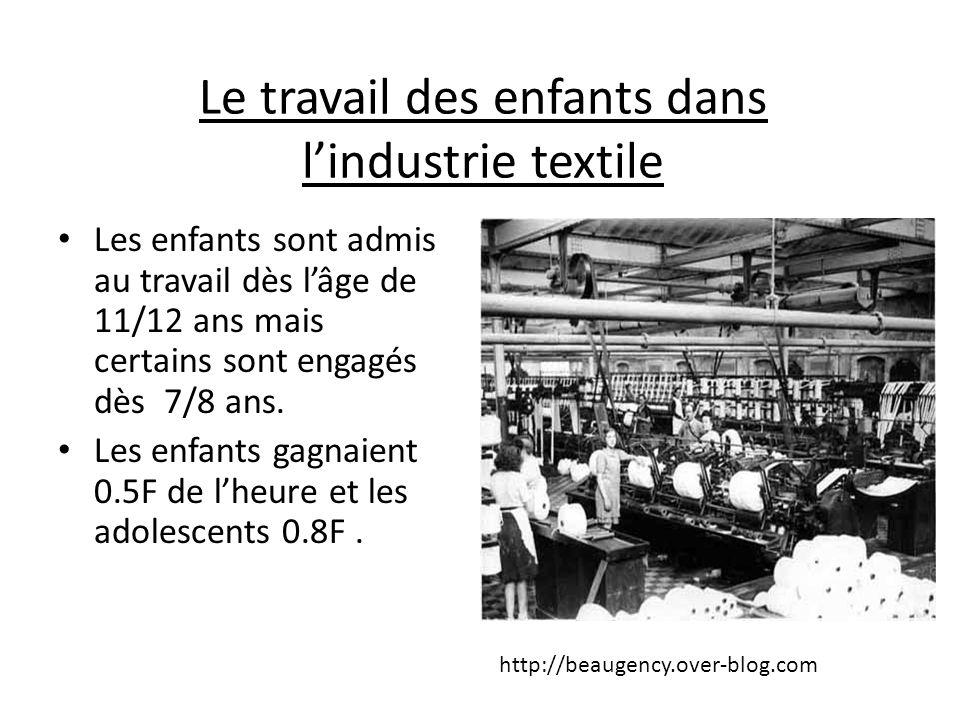 Le travail des enfants dans lindustrie textile Les enfants sont admis au travail dès lâge de 11/12 ans mais certains sont engagés dès 7/8 ans. Les enf