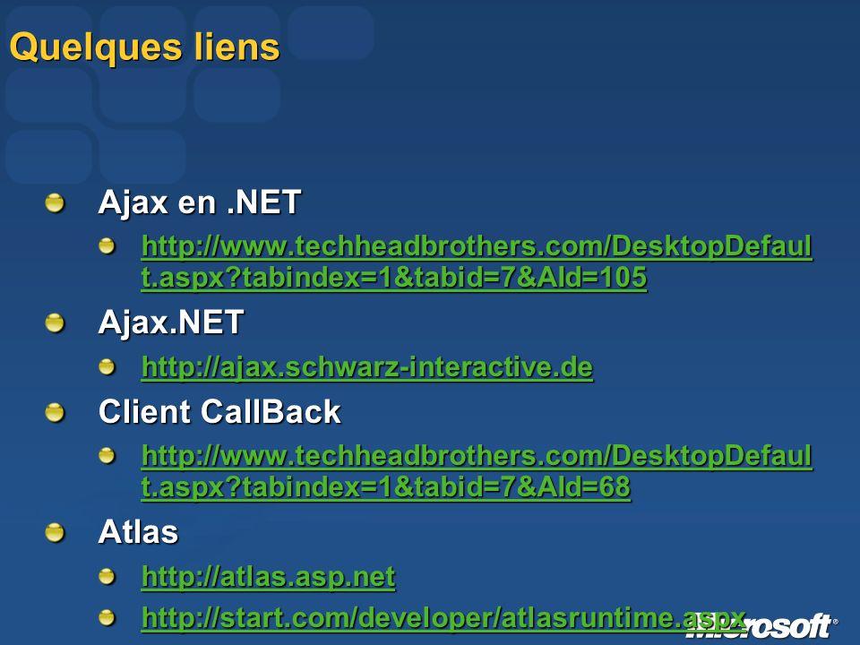 Quelques liens Ajax en.NET http://www.techheadbrothers.com/DesktopDefaul t.aspx?tabindex=1&tabid=7&AId=105 http://www.techheadbrothers.com/DesktopDefa