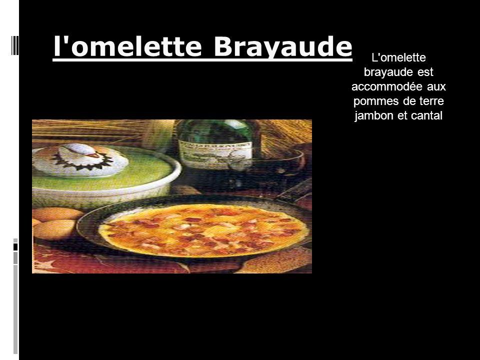 l omelette Brayaude L omelette brayaude est accommodée aux pommes de terre jambon et cantal