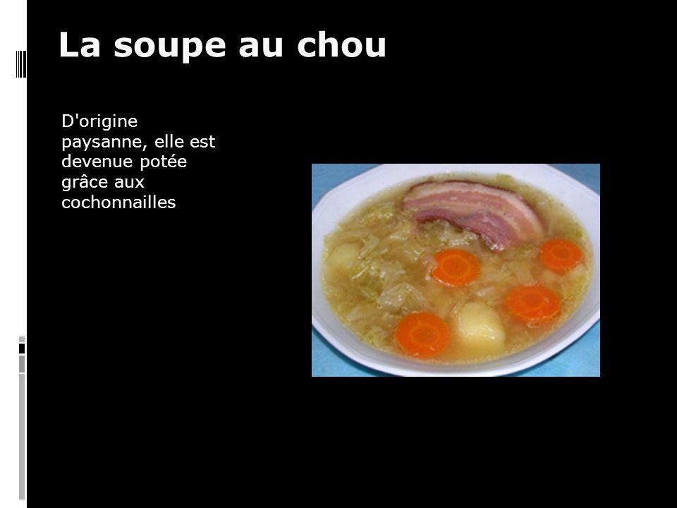 La soupe au chou D origine paysanne, elle est devenue potée grâce aux cochonnailles