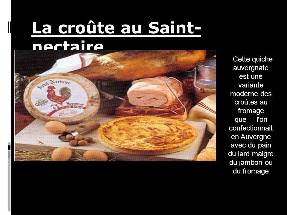 La croûte au Saint- nectaire Cette quiche auvergnate est une variante moderne des croûtes au fromage que l on confectionnait en Auvergne avec du pain du lard maigre du jambon ou du fromage