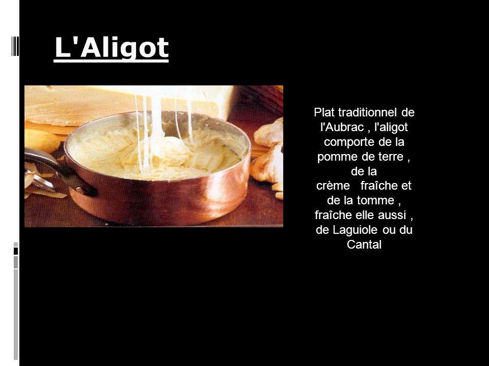 L Aligot Plat traditionnel de l Aubrac, l aligot comporte de la pomme de terre, de la crème fraîche et de la tomme, fraîche elle aussi, de Laguiole ou du Cantal