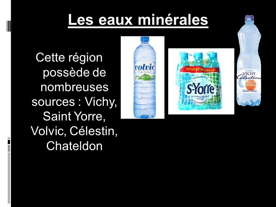 Les eaux minérales Cette région possède de nombreuses sources : Vichy, Saint Yorre, Volvic, Célestin, Chateldon