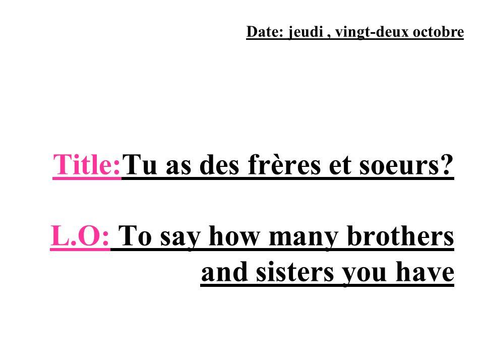 AB CD F G E Trouve les paires.1) Jai une sœur. 2) Jai un frère.