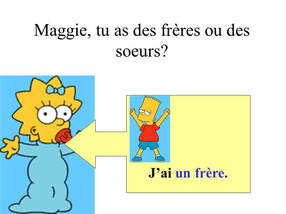 Jai une soeur. Maggie, tu as des frères ou des soeurs?