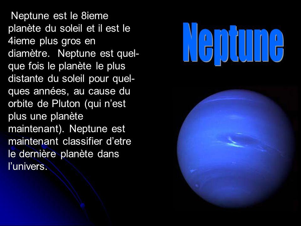 Neptune est le 8ieme planète du soleil et il est le 4ieme plus gros en diamètre. Neptune est quel- que fois le planète le plus distante du soleil pour