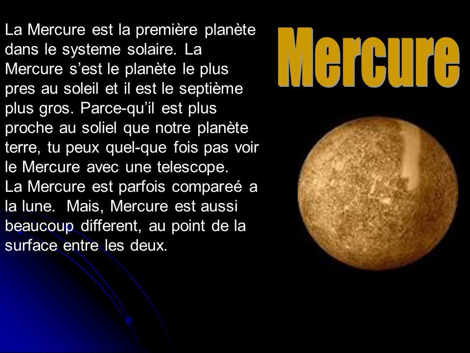 La Mercure est la première planète dans le systeme solaire. La Mercure sest le planète le plus pres au soleil et il est le septième plus gros. Parce-q